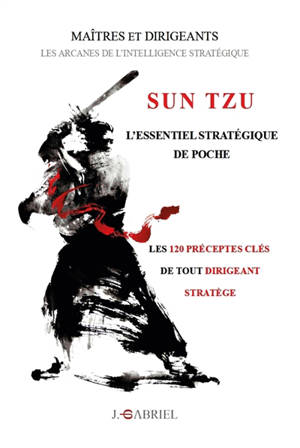 L'essentiel stratégique de poche : les 12 préceptes clés de tout dirigeant stratège