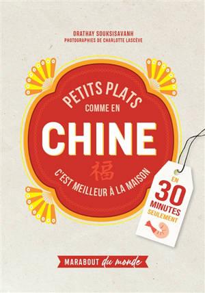 Petits plats comme en Chine : c'est meilleur à la maison : en 30 minutes seulement
