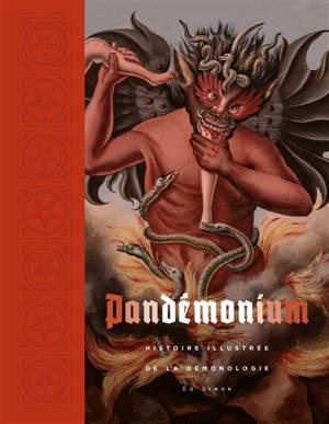 Pandémonium : histoire illustrée de la démonologie
