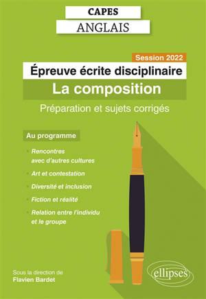 Capes anglais, épreuve écrite disciplinaire : la composition : préparation et sujets corrigés, session 2022