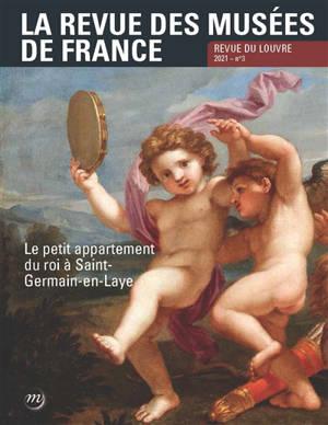 Revue des musées de France (La) : revue du Louvre. n° 3 (2021), Le petit appartement du roi à Saint-Germain-en-Laye