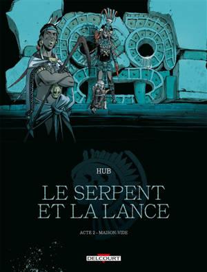 Le serpent et la lance. Volume 2, Maison-Vide