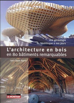 L'architecture en bois en 80 bâtiments emblématiques : une généalogie de 1250 à nos jours