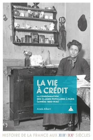 La vie à crédit : la consommation des classes populaires à Paris (années 1880-1920)