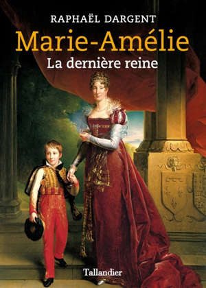 Marie-Amélie : la dernière reine