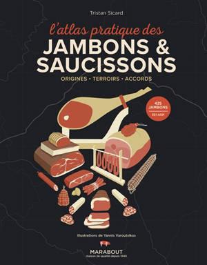 L'atlas pratique des jambons & saucissons : origines, terroirs, accords : 425 jambons, 351 AOP