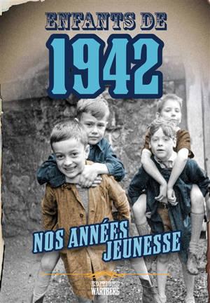 Enfants de 1942 : nos années jeunesse