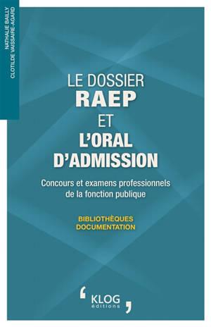 Le dossier RAEP et l'oral d'admission : concours et examens professionnels de la fonction publique : bibliothèques-documentation