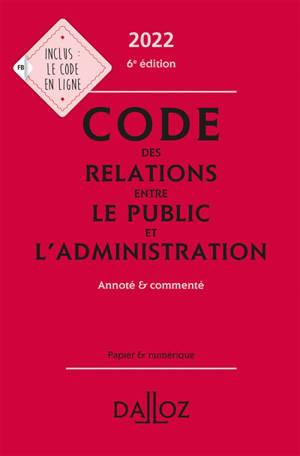 Code des relations entre le public et l'administration 2022 : annoté & commenté