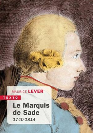 Le marquis de Sade : 1740-1814