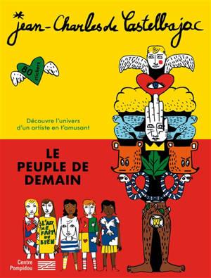 Jean-Charles de Castelbajac, Le peuple de demain : découvre l'univers d'un artiste en t'amusant