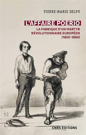 L'affaire Poerio : la fabrique d'un martyr révolutionnaire européen (1850-1860)