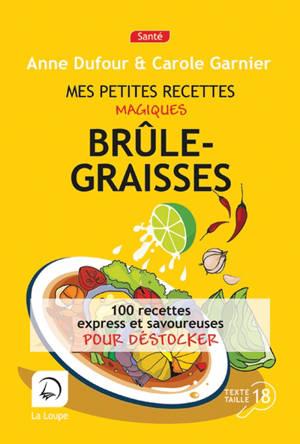 Mes petites recettes magiques brûle-graisses : 100 recettes express et savoureuses pour déstocker