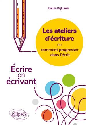 Les ateliers d'écriture ou Comment progresser dans l'écrit : écrire en écrivant