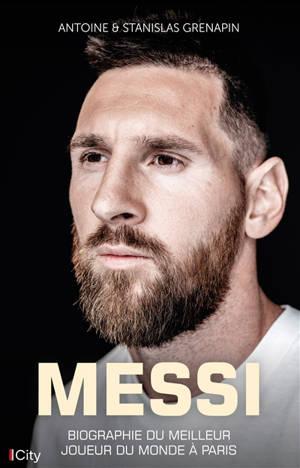 Messi : biographie du meilleur joueur du monde à Paris