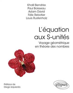 L'équation aux S-unités : voyage géométrique en théorie des nombres