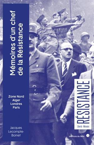 Mémoires d'un chef de la Résistance : zone nord, Alger, Londres, Paris