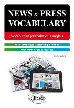 News & press vocabulary : vocabulaire journalistique anglais : mieux comprendre la presse anglo-saxonne, améliorer son style de rédaction