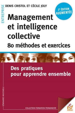 Management et intelligence collective : 100 méthodes et exercices : des pratiques pour apprendre ensemble