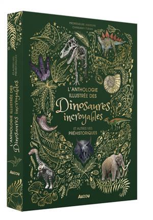 L'anthologie illustrée des dinosaures incroyables et autres vies préhistoriques