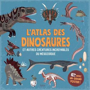 L'atlas des dinosaures : et autres créatures incroyables de l'ère mésozoïque