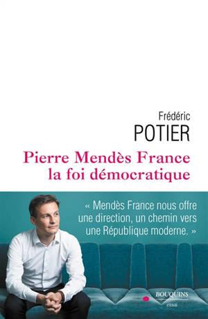 Pierre Mendès France : la foi démocratique