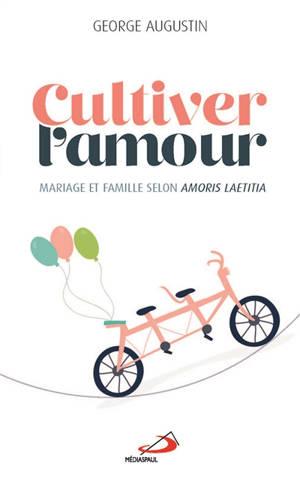 Cultiver l'amour : mariage et famille à la lumière de Amoris laetitia
