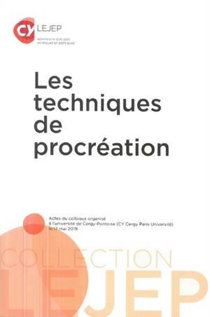 Les techniques de procréation : actes du colloque organisé à l'université de Cergy-Pontoise (CY Cergy Paris Université) le 17 mai 2019