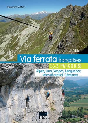 Via ferrata françaises : 163 parcours : Alpes, Jura, Vosges, Languedoc, Massif central, Cévennes...