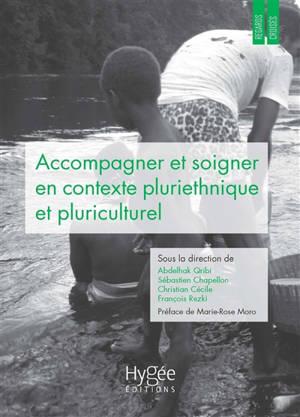 Accompagner et soigner en contexte pluriethnique et pluriculturel : regards et pratiques croisés en Guyane et ailleurs
