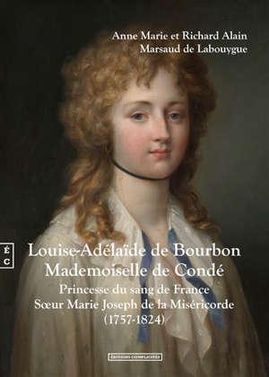 Louise-Adélaïde de Bourbon, Mademoiselle de Condé : princesse du sang de France, soeur Marie Joseph de la miséricorde (1757-1824)