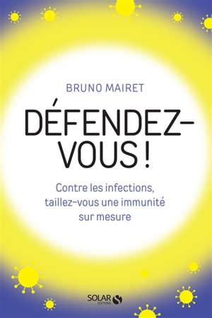 Défendez-vous ! : contre les infections, taillez-vous une immunité sur mesure