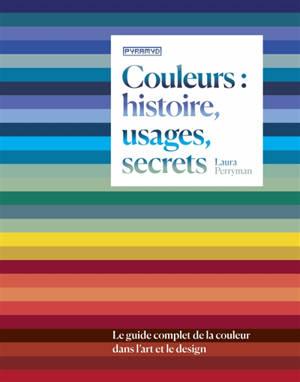 Couleurs : histoire, usages, secrets : le guide complet de la couleur dans l'art et le design