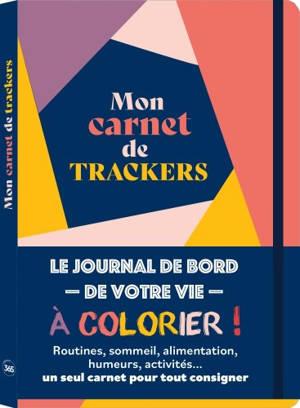 Mon carnet de trackers : le journal de bord de votre vie à colorier !
