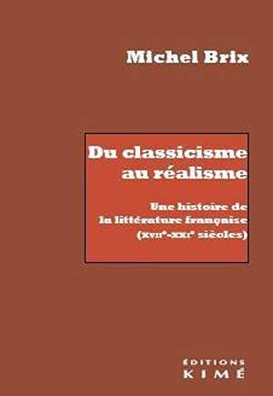 Du classicisme au réalisme : une histoire de la littérature française (XVIIe-XXIe siècles)