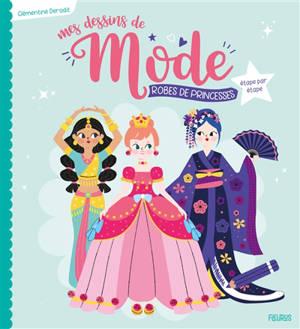 Mes dessins de mode : robes de princesses : étape par étape