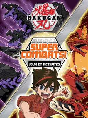 Bakugan : super combats ! : jeux et activités