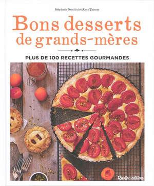 Bons desserts de grands-mères : plus de 100 recettes gourmandes