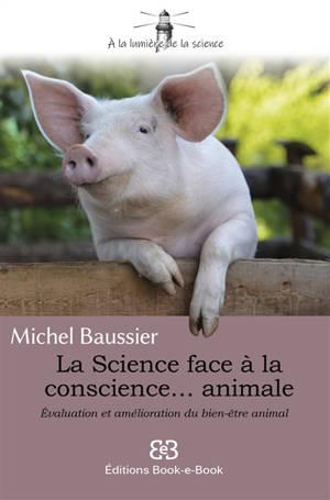 La science face à la conscience... animale : évaluation et amélioration du bien-être animal