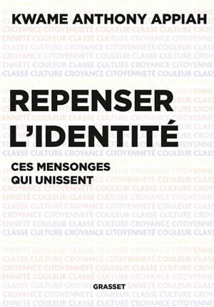 Repenser l'identité : ces mensonges qui unissent