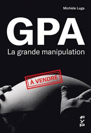 GPA, la grande manipulation : connaissez-vous beaucoup de femmes cadre-sup qui soient mères porteuses ?