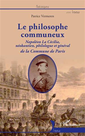 Le philosophe communeux : Napoléon La Cécilia, néokantien, philologue et général de la Commune de Paris