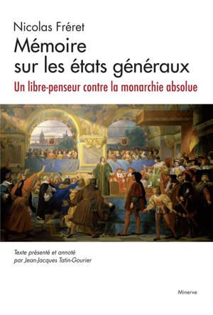 Mémoire sur les états généraux : un libre-penseur contre la monarchie absolue
