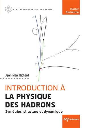 Introduction à la physique des hadrons : symétries, structure et dynamique