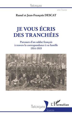 Je vous écrit des tranchées : parcours d'un soldat français à travers la correspondance à sa famille, 1914-1919