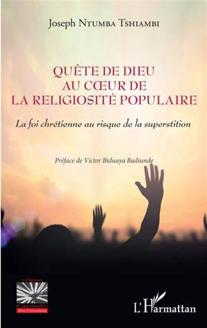 Quête de Dieu au coeur de la religiosité populaire : la foi chrétienne au risque de la superstition