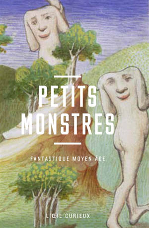 Petits monstres : fantastique Moyen Age