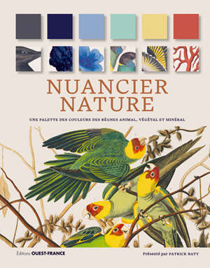 Nuancier nature : une palette des couleurs des règnes animal, végétal et minéral