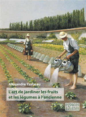 L'art de jardiner les fruits et les légumes à l'ancienne