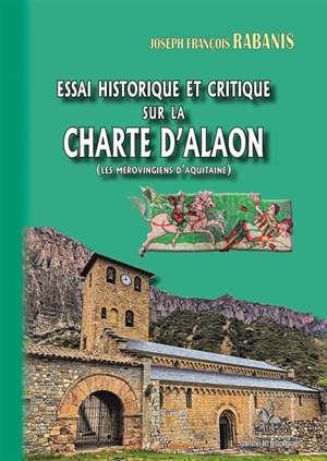 Essai historique et critique sur la charte d'Alaon (les Mérovingiens d'Aquitaine)